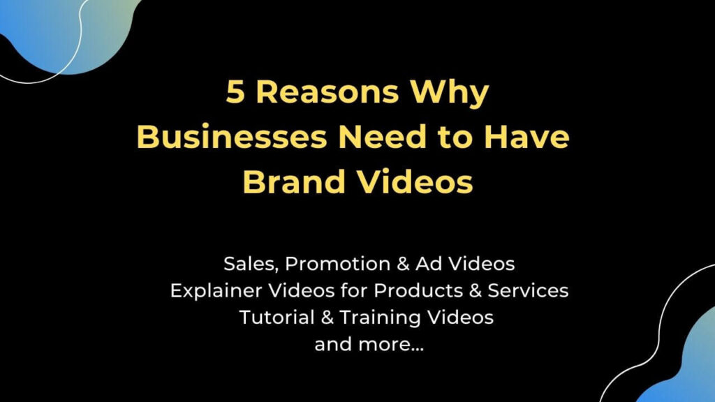 5 Reasons Why Our Business Needs to Have Brand Videos