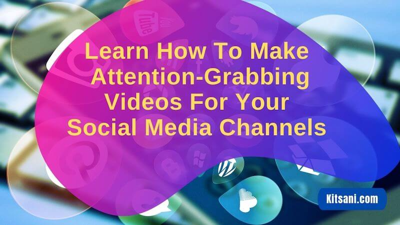 How to Create Attention-Grabbing Videos For Your Social Media Post and Ads