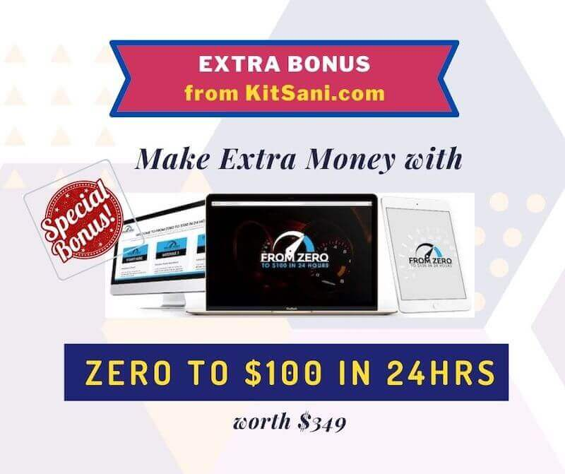 Kitsani.com Exclusive Bonuses - Zero to $100 in 24Hrs - worth $349 Make Extra Money with This System