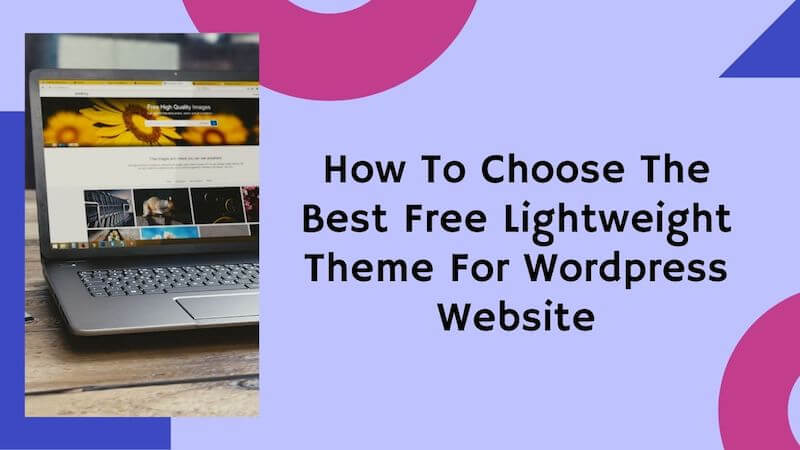 How To Choose the Best Free Lightweight theme for your wordpress website