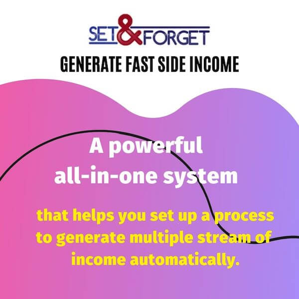 Set & Forget - A powerful system that helps generate multiple stream of income automatically