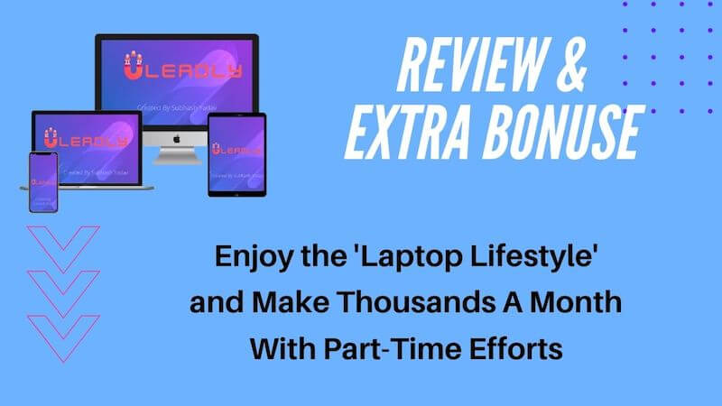 Leadly Review Bonuses - Enjoy laptop lifestyle and earn thousands of dollars a month with part-time work