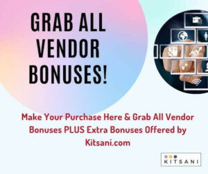 Get All Vendor Bonuses worth thousands of dollars when you make your purchase at Kitsani.com