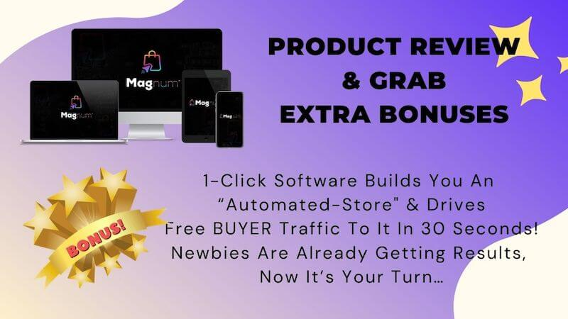 "Magnum - 1-Click Software Builds You An ""Automated-Store"" & Drives Free BUYER Traffic To It In 30 Seconds! Newbies Are Already Getting Results, Now It's Your Turn…"