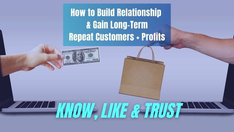 Know Like Trust How Get Repeat Customers & Long-term Profits